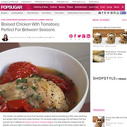 Slow Cooker Recipe For Braised Chicken With Summer Tomatoes