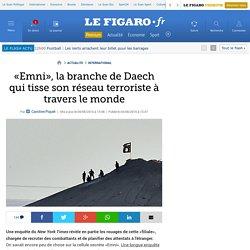 «Emni», la branche de Daech qui tisse son réseau terroriste à travers le monde