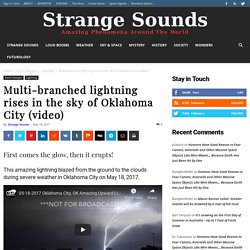 Multi-branched lightning rises in the sky of Oklahoma City on video - Strange Sounds
