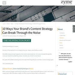 10 Ways Your Brand's Content Strategy Can Break Through the Noise