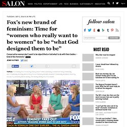 "Fox's new brand of feminism: Time for ""women who really want to be women"" to be ""what God designed them to be"""