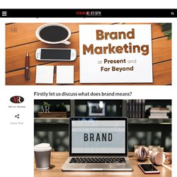 Brand Marketing at Present and Far Beyond