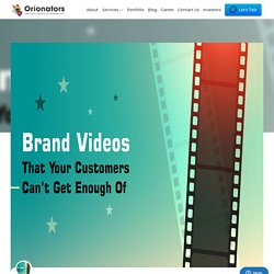 Brand Videos That Your Customers Can't Get Enough Of
