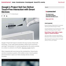 Google's Project Soli Can Deliver Touch-Free Interaction with Smart Devices - brandchannel: