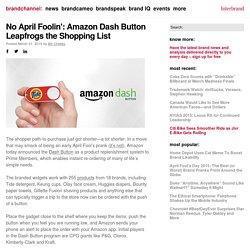 No April Foolin': Amazon Dash Button Leapfrogs the Shopping List - brandchannel: