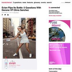 Evian Flips Its Bottle: 5 Questions With Danone VP Olivia Sanchez