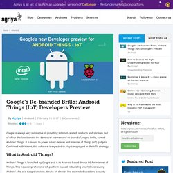 Google's Re-branded Brillo: Android Things (IoT) Developers Preview - Agriya Blog