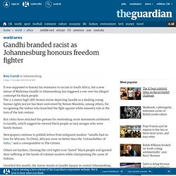Gandhi branded racist as Johannesburg honours freedom fighter | World news