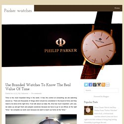 Use Branded Watches To Know The Real Value Of Time ~ Parker watches