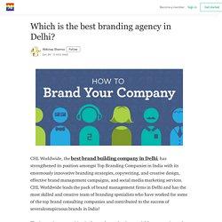 Which is the best branding agency in Delhi? - Abkinay Sharma - Medium