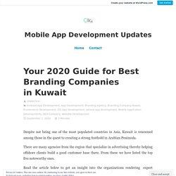 Your 2020 Guide for Best Branding Companies in Kuwait – Mobile App Development Updates
