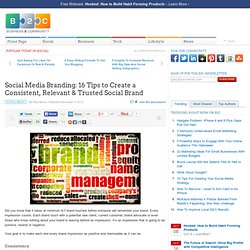 Social Media Branding: 16 Tips to Create a Consistent, Relevant & Trusted Social Brand