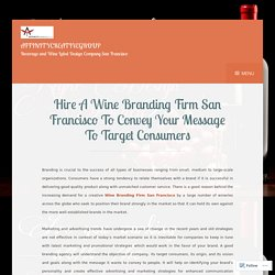 Hire A Wine Branding Firm San Francisco To Convey Your Message To Target Consumers – Affinitycreativegroup