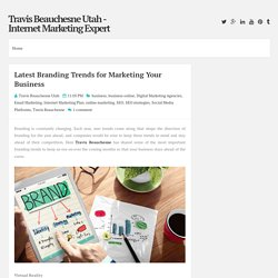 Latest Branding Trends for Marketing Your Business ~ Travis Beauchesne Utah - Internet Marketing Expert
