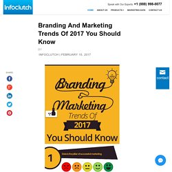 Branding And Marketing Trends Of 2017 You Should Know [Infographic]