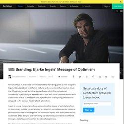 BIG Branding: Bjarke Ingels' Message of Optimism
