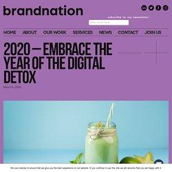 Brandnation 2020 - the year of-the digital detox
