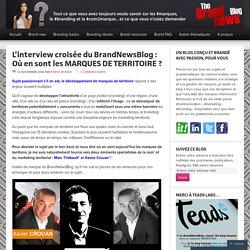 L'interview croisée du BrandNewsBlog : Où en sont les MARQUES DE TERRITOIRE
