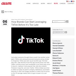 How Brands Can Start Leveraging TikTok Before It's Too Late