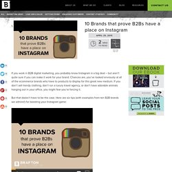 10 Brands that prove B2Bs have a place on Instagram
