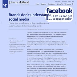 » Brands don't understand social media Johnny Holland