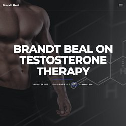 Brandt Beal on Testosterone Therapy - Brandt Beal