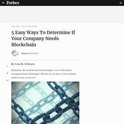 Oracle BrandVoice: 5 Easy Ways To Determine If Your Company Needs Blockchain
