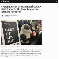 Japan BrandVoice: A Machine That Does Nothing? Cuddly LOVOT May Be The Most Innovative Japanese Robot Yet