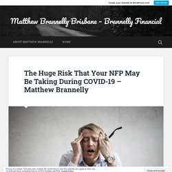 The Huge Risk That Your NFP May Be Taking During COVID-19 – Matthew Brannelly