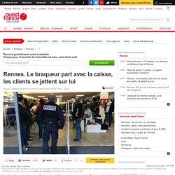 Rennes. Le braqueur part avec la caisse, les clients se jettent sur lui