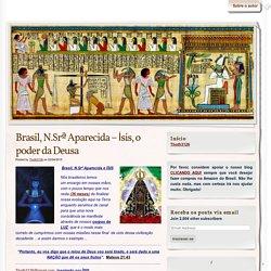 Brasil, N.Srª Aparecida – Ísis, o poder da Deusa