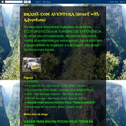 """BRASIL COM AVENTURA (Brazil with Adventure): VIAGEM PARA MACHU PICCHU PELO """"TREM DA MORTE"""""""