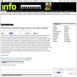 INFO Online - Brasil tem banda larga mais cara, diz estudo - (03