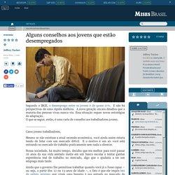 Mises Brasil - Alguns conselhos aos jovens que estão desempregados