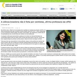 A ciência brasileira não é feita por cientistas, afirma professora da UFRJ