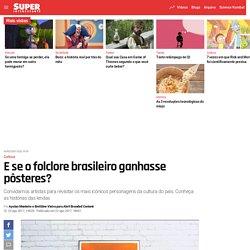 E se o folclore brasileiro ganhasse pôsteres?