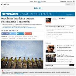 Os policiais brasileiros querem desmilitarizar a instituição