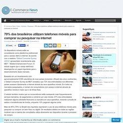 79% dos brasileiros utilizam telefones móveis para comprar ou pesquisar na internet