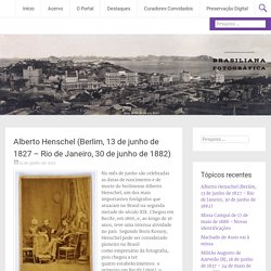 Alberto Henschel (Berlim, 13 de junho de 1827 – Rio de Janeiro, 30 de junho de 1882)