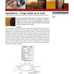Brassage : Ingrédients: l'orge malté ou le malt