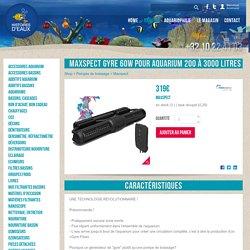 Pompes de brassage Maxspect Maxspect Gyre 60W pour aquarium 200 à 3000 litres pour aquarium, Boutique en ligne et Magasin Histoires d'Eaux