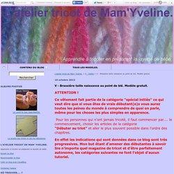 V - Brassière taille naissance au point de blé. Modèle gratuit. - L'atelier tricot de Mam' Yveline.