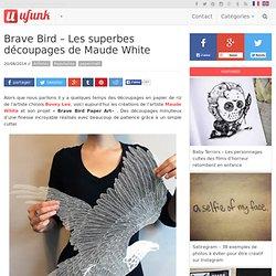 Brave Bird – Les superbes découpages de Maude White
