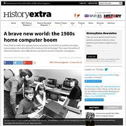 A brave new world: the history of the 1980s home computer boom