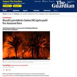 11/29: President Bolsonaro demonstrates Trump-like nonsense claiming DiCaprio is responsible for Amazon rainforest fires