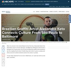 Brazilian Graffiti Artist Alexandre Keto Connects Culture From São Paulo to Baltimore