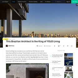 This Brazilian Architect Is the King of YOLO Living