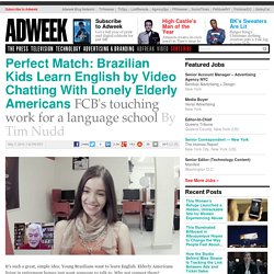 Perfect Match: Brazilian Kids Learn English by Video Chatting With Lonely Elderly Americans