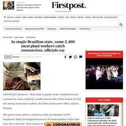 FIRSTPOST 02/06/20 In single Brazilian state, some 2,400 meat plant workers catch coronavirus, officials say