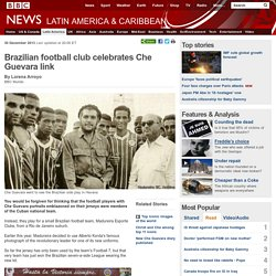 Brazilian football club celebrates Che Guevara link